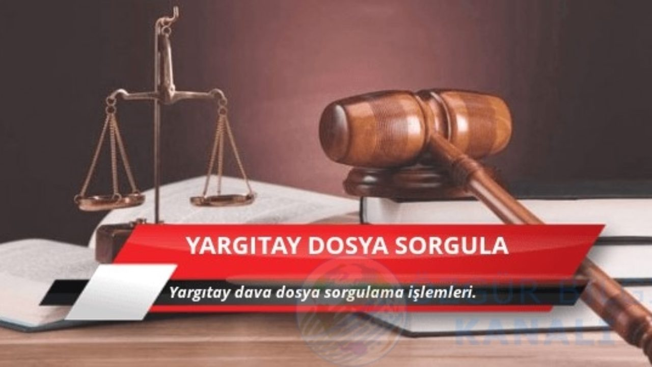 Yargıtay Dosya Sorgulama Nedir? - Yargıtay Karar Arama
